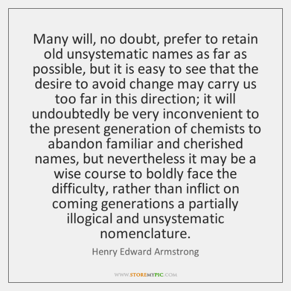 Many will, no doubt, prefer to retain old unsystematic names as far ...