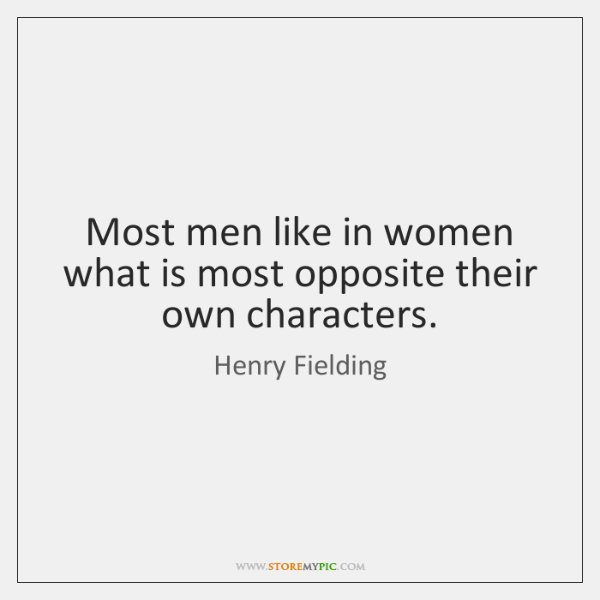 Most men like in women what is most opposite their own characters.