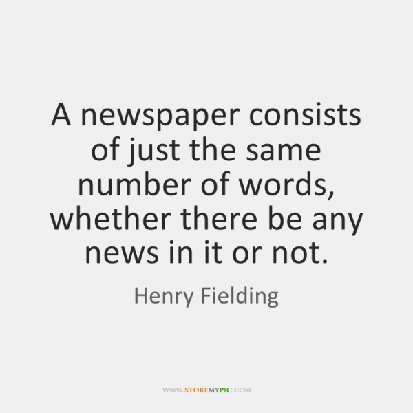A newspaper consists of just the same number of words, whether there ...