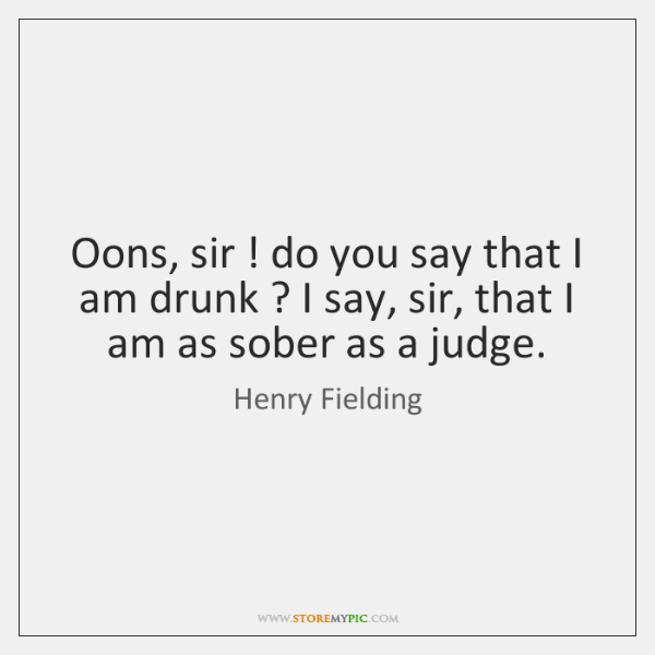 Oons, sir ! do you say that I am drunk ? I say, sir, ...