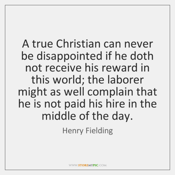 A true Christian can never be disappointed if he doth not receive ...