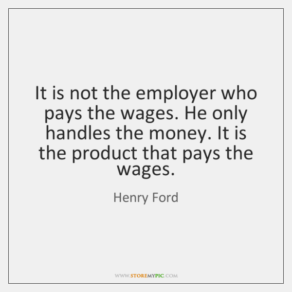 It is not the employer who pays the wages. He only handles ...