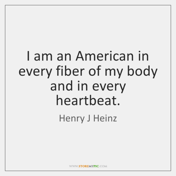 I am an American in every fiber of my body and in ...