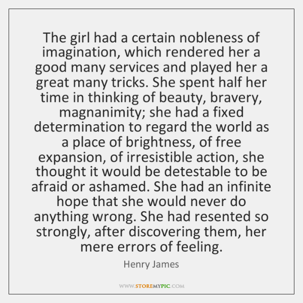 The girl had a certain nobleness of imagination, which rendered her a ...