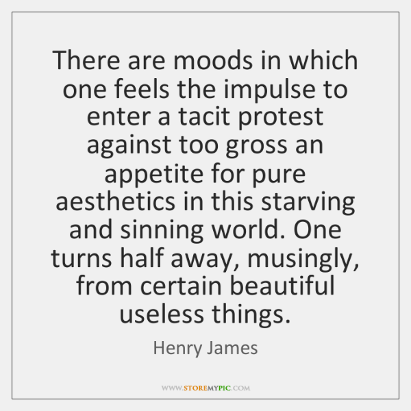 There are moods in which one feels the impulse to enter a ...