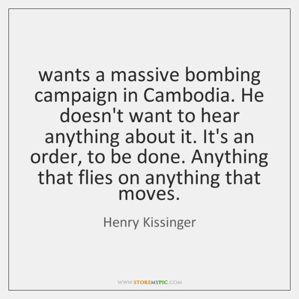 wants a massive bombing campaign in Cambodia. He doesn't want to hear ...