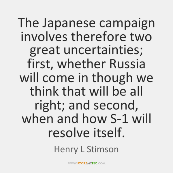 The Japanese campaign involves therefore two great uncertainties; first, whether Russia will ...