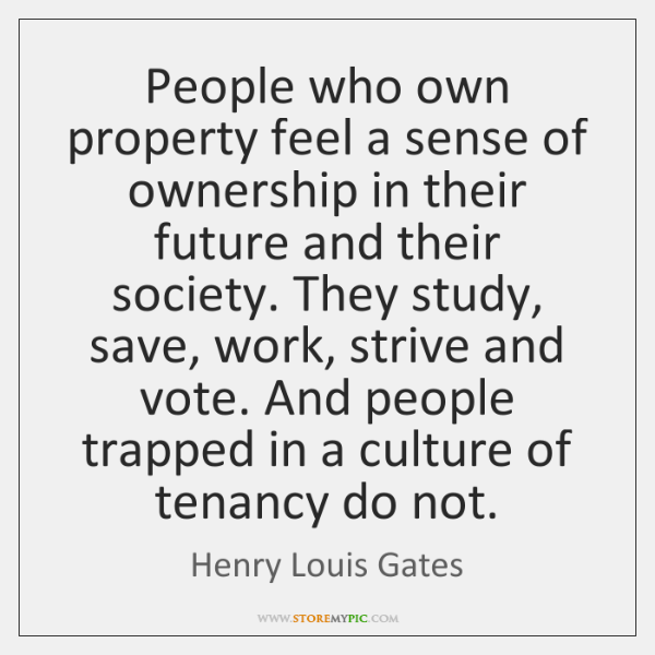 People who own property feel a sense of ownership in their future ...