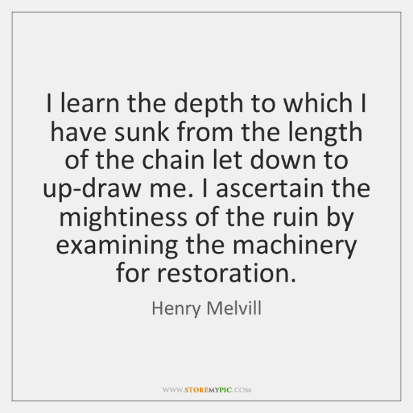 I learn the depth to which I have sunk from the length ...