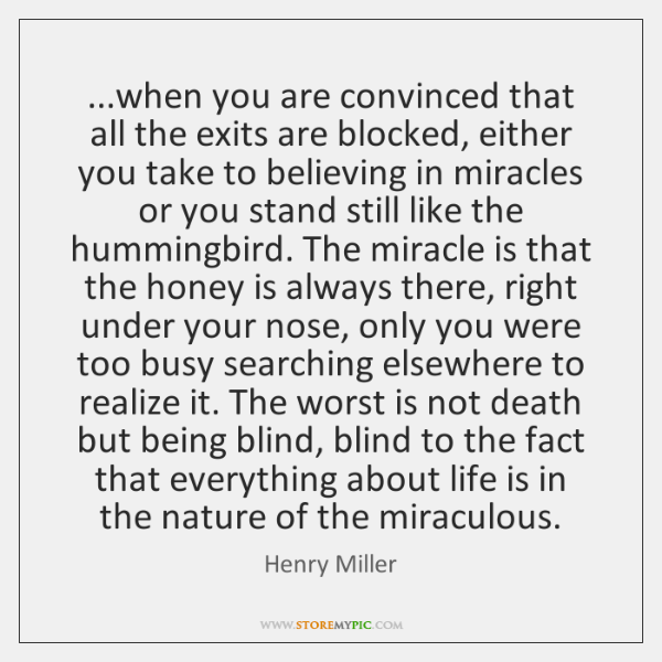 ...when you are convinced that all the exits are blocked, either you ...