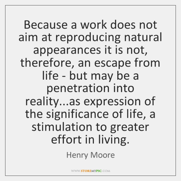 Because a work does not aim at reproducing natural appearances it is ...