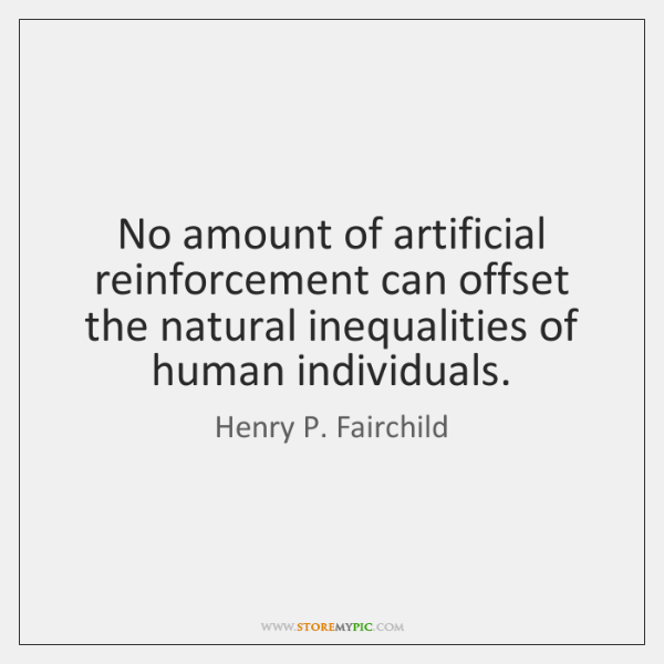 No amount of artificial reinforcement can offset the natural inequalities of human ...