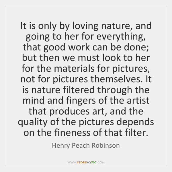 It is only by loving nature, and going to her for everything, ...
