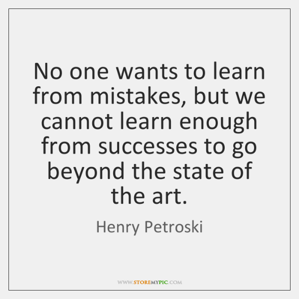 No one wants to learn from mistakes, but we cannot learn enough ...