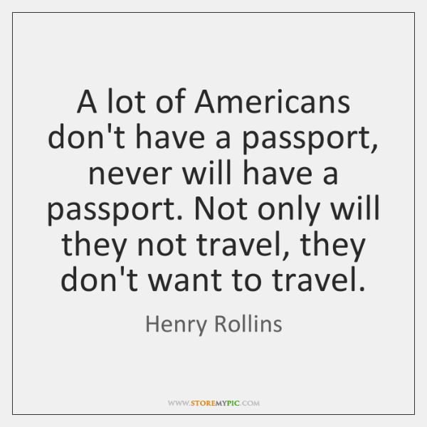 A lot of Americans don't have a passport, never will have a ...