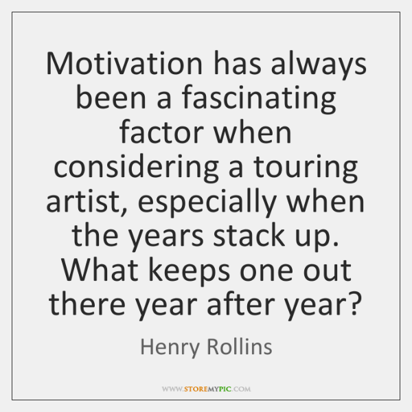Motivation has always been a fascinating factor when considering a touring artist, ...