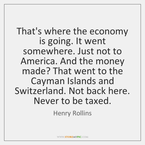 That's where the economy is going. It went somewhere. Just not to ...