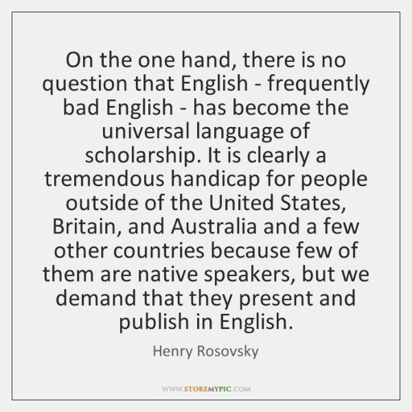 On the one hand, there is no question that English - frequently ...