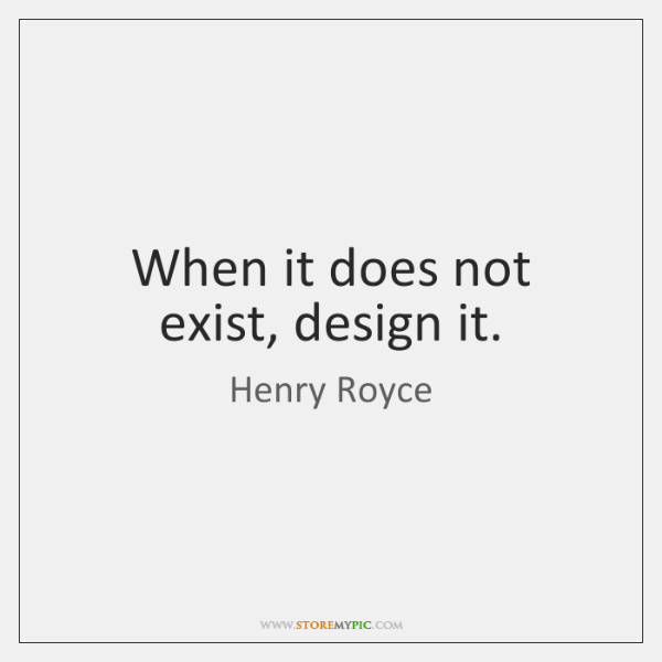 When it does not exist, design it.