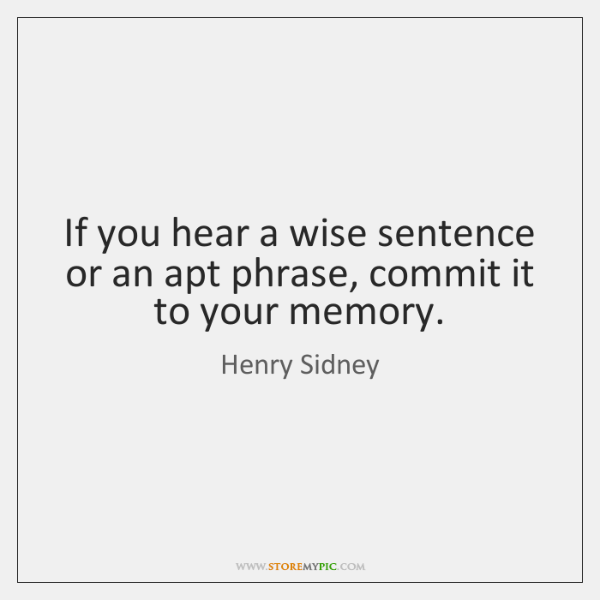 If you hear a wise sentence or an apt phrase, commit it ...