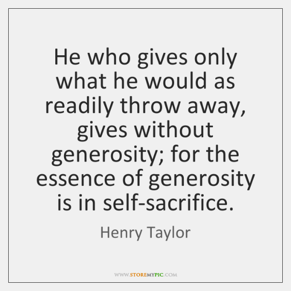 He who gives only what he would as readily throw away, gives ...