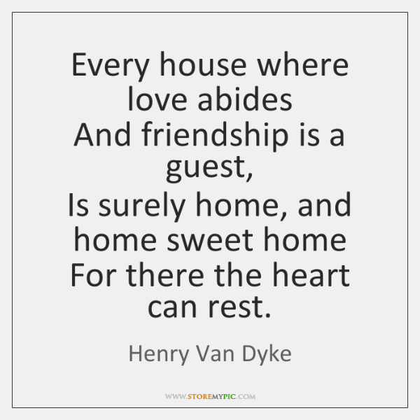 Every house where love abides  And friendship is a guest,  Is surely ...