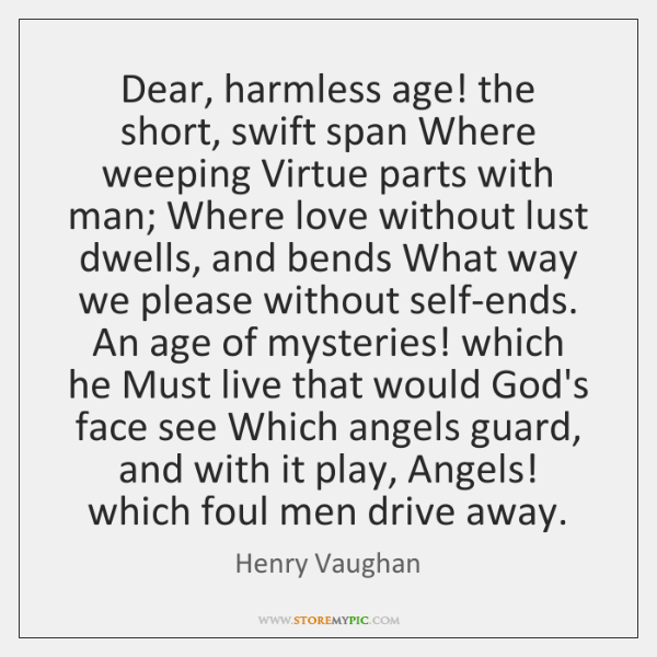 Dear, harmless age! the short, swift span Where weeping Virtue parts with ...