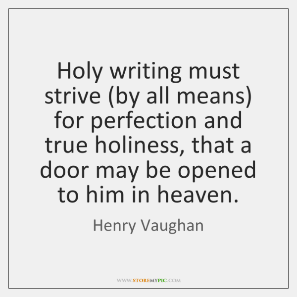Holy writing must strive (by all means) for perfection and true holiness, ...