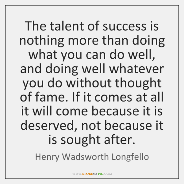 The talent of success is nothing more than doing what you can ...
