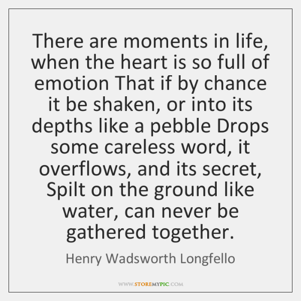 There are moments in life, when the heart is so full of ...