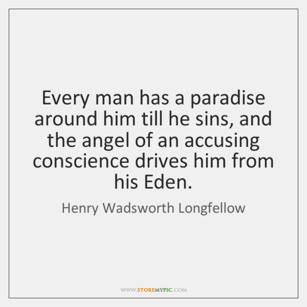 Every man has a paradise around him till he sins, and the ...