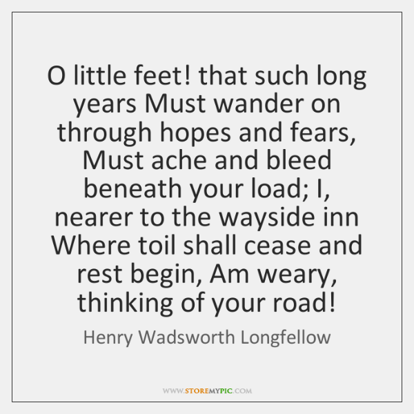 O little feet! that such long years Must wander on through hopes ...