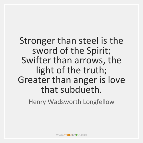 Stronger than steel is the sword of the Spirit;   Swifter than arrows, ...