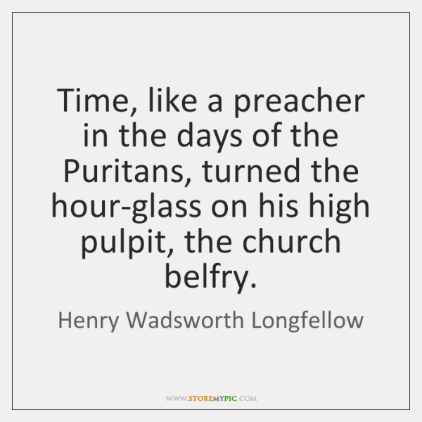 Time, like a preacher in the days of the Puritans, turned the ...