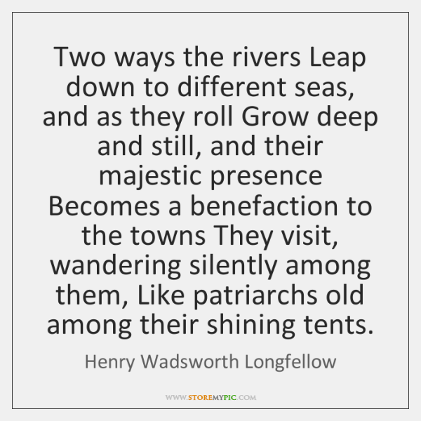 Two ways the rivers Leap down to different seas, and as they ...