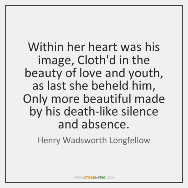 Within her heart was his image, Cloth'd in the beauty of love ...