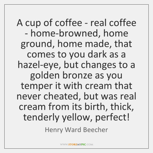 A cup of coffee - real coffee - home-browned, home ground, home ...