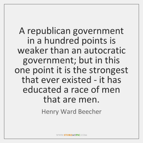 A republican government in a hundred points is weaker than an autocratic ...