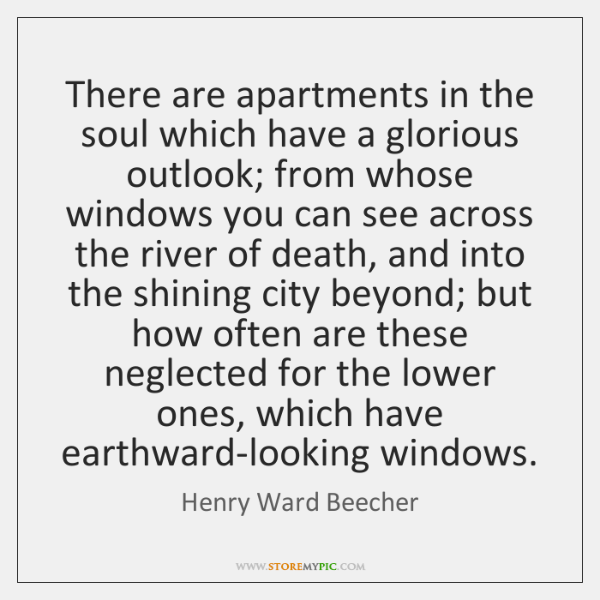 There are apartments in the soul which have a glorious outlook; from ...