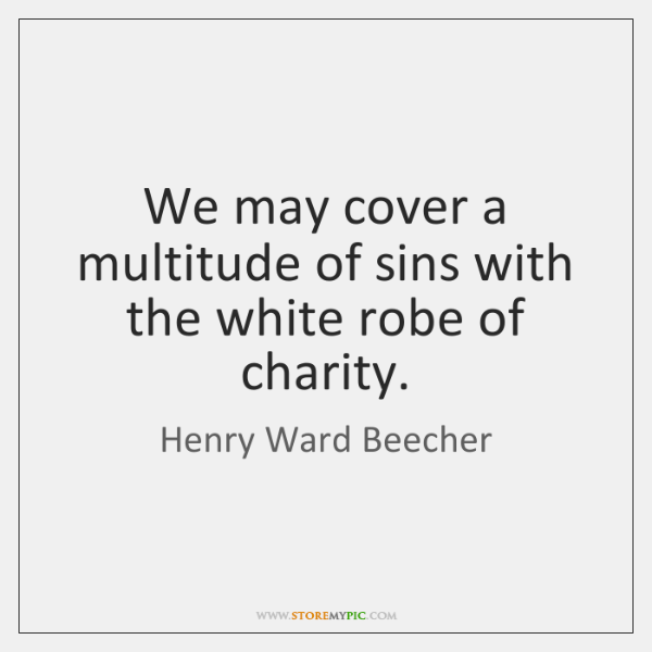 We may cover a multitude of sins with the white robe of ...