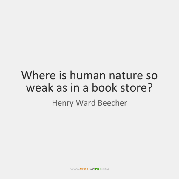 Where is human nature so weak as in a book store?