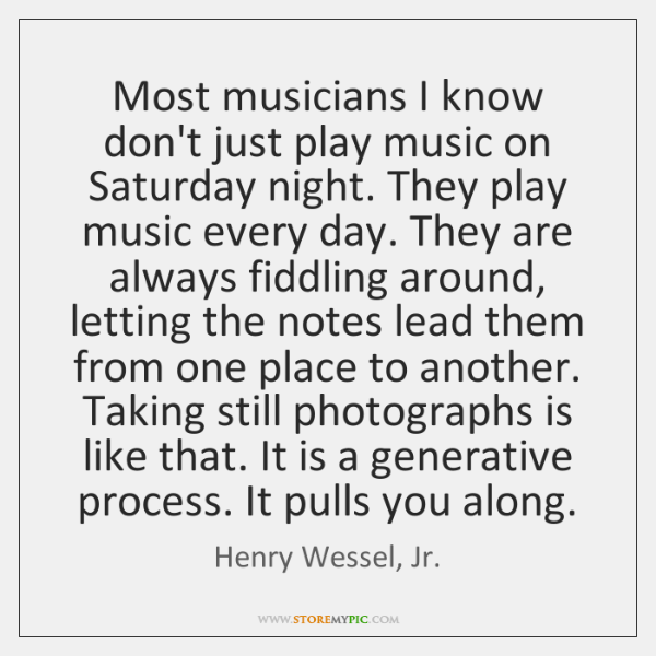 Most musicians I know don't just play music on Saturday night. They ...