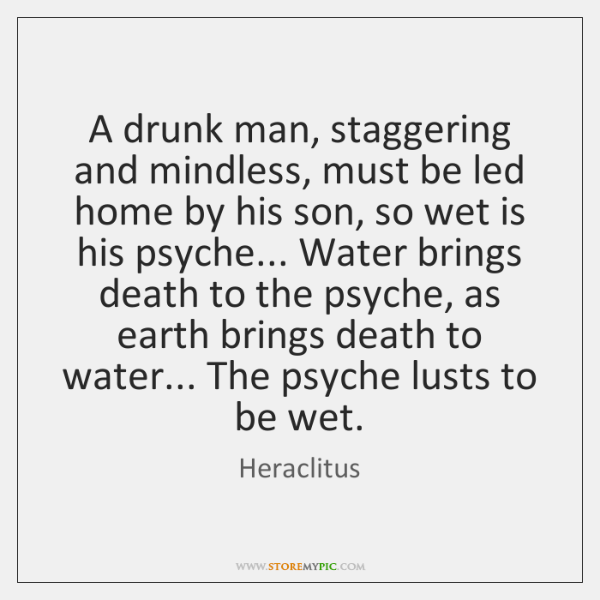 A drunk man, staggering and mindless, must be led home by his ...