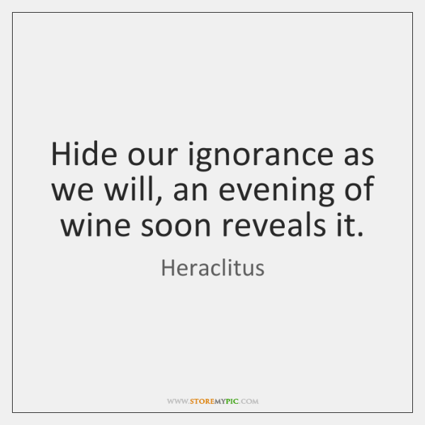 Hide our ignorance as we will, an evening of wine soon reveals ...