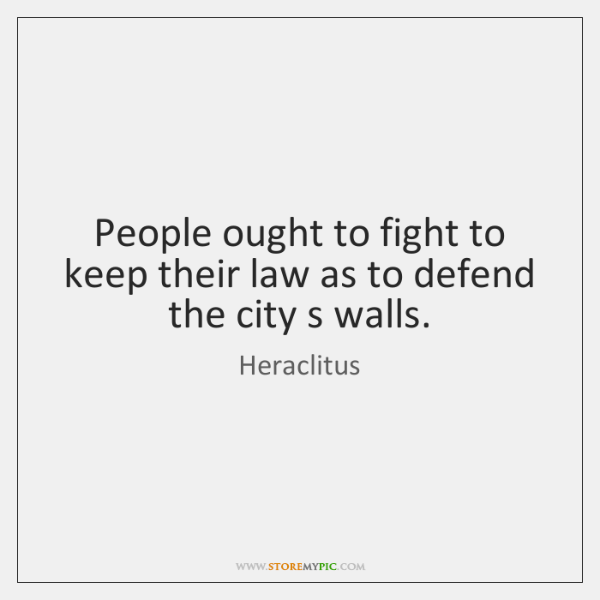 People ought to fight to keep their law as to defend the ...