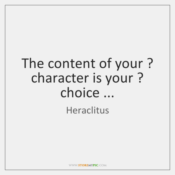 The content of your ? character is your ? choice ...