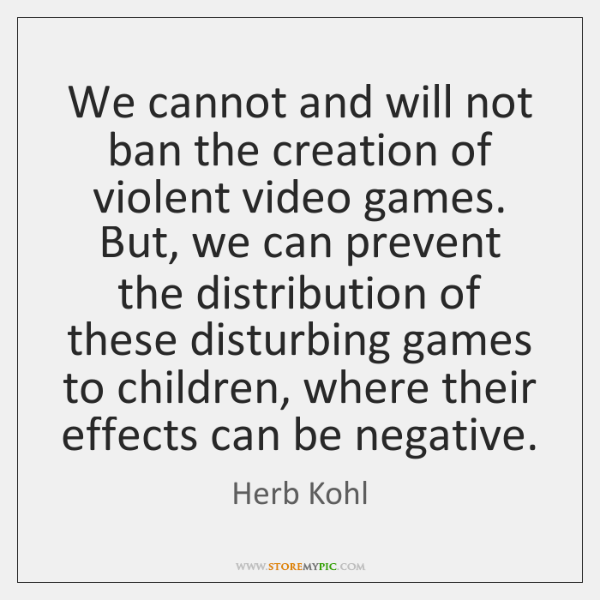 We cannot and will not ban the creation of violent video games. ...