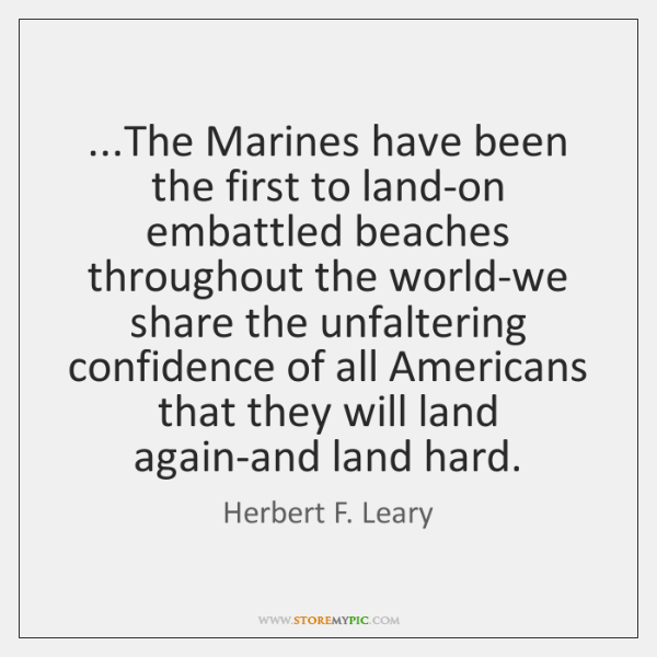 ...The Marines have been the first to land-on embattled beaches throughout the ...