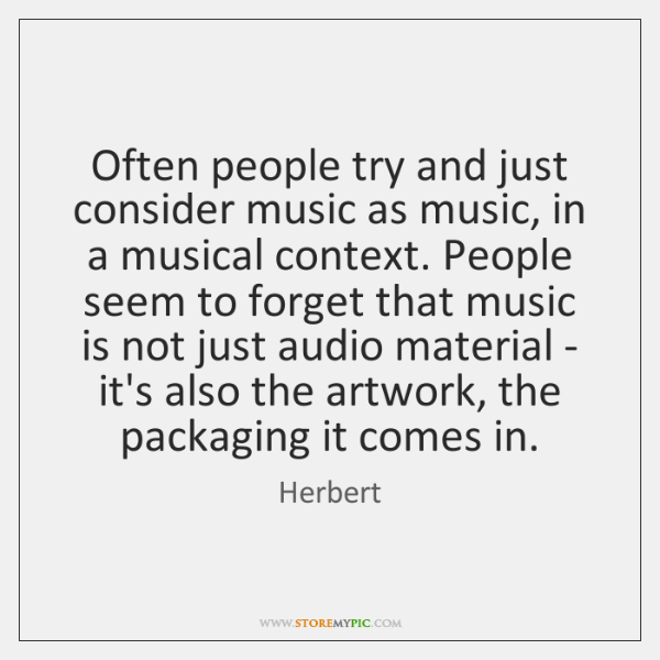 Often people try and just consider music as music, in a musical ...