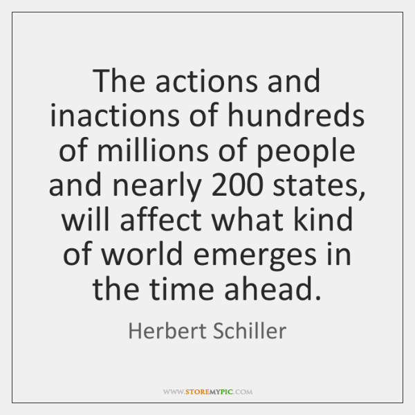 The actions and inactions of hundreds of millions of people and nearly 200 ...